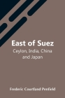East Of Suez; Ceylon, India, China And Japan Cover Image