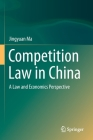 Competition Law in China: A Law and Economics Perspective Cover Image