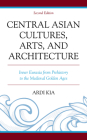 Central Asian Cultures, Arts, and Architecture: Inner Eurasia from Prehistory to the Medieval Golden Ages, Second Edition Cover Image