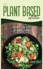 The Plant Based Solution: 50 Natural, Flexible Recipes For Eating Well Everyday Cover Image