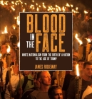 Blood in the Face (Revised New Edition): White Nationalism from the Birth of a Nation to the Age of Trump Cover Image