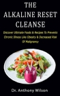 The Alkaline Reset Cleanse: Discover Ultimate Foods & Recipes To Prevents Chronic Illness Like Obesity & Decreased Risk Of Malignancy Cover Image