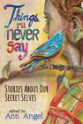 Things I'll Never Say: Stories about Our Secret Selves Cover Image
