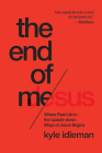 The End of Me: Where Real Life in the Upside-Down Ways of Jesus Begins Cover Image
