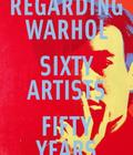 Regarding Warhol: Sixty Artists, Fifty Years Cover Image