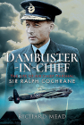 Dambuster-In-Chief: The Life of Air Chief Marshal Sir Ralph Cochrane Cover Image
