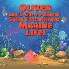 Oliver Let's Get to Know Some Fascinating Marine Life!: Personalized Baby Books with Your Child's Name in the Story - Ocean Animals Books for Toddlers Cover Image