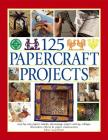 125 Papercraft Projects: Step-By-Step Papier Mache, Decoupage, Paper Cutting, Collage, Decorative Effects & Paper Construction Cover Image