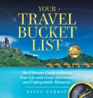 Your Travel Bucket List: The Ultimate Guide to Enrich Your Life with Great Adventures and Unforgettable Memories Cover Image