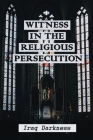 Witness In The Religious Persecution: Iraq Darkness: Christians In Syria Cover Image