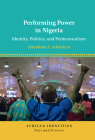 Performing Power in Nigeria: Identity, Politics, and Pentecostalism Cover Image