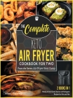 The Complete Keto Air Fryer Cookbook for Two [2 in 1]: Plenty of Low-Carb Choices and Ketogenic Recipes for Him and Her [with Pictures Included] Cover Image