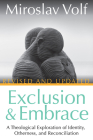 Exclusion and Embrace, Revised and Updated: A Theological Exploration of Identity, Otherness, and Reconciliation Cover Image
