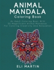 Animal Mandala Coloring Book: An Adult Coloring Book With 50 Magnificent Animal Mandalas For Coloring Creativity And Relaxation Cover Image