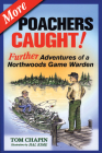 More Poachers Caught!: Further Adventures of a Northwoods Game Warden Cover Image