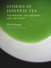 Stories of Japanese Tea: The Regions, the Growers, and the Craft Cover Image