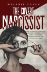 The Covert Narcissist: How To Identify A Narcissist And Defend Yourself From A Toxic Relationship, Avoiding Physical And Psychological Abuse Cover Image