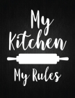 My kitchen my rules: Recipe Notebook to Write In Favorite Recipes - Best Gift for your MOM - Cookbook For Writing Recipes - Recipes and Not Cover Image