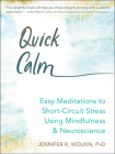 Quick Calm: Easy Meditations to Short-Circuit Stress Using Mindfulness and Neuroscience Cover Image
