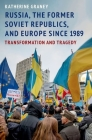 Russia, the Former Soviet Republics, and Europe Since 1989: Transformation and Tragedy Cover Image