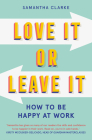 Love It Or Leave It: How to Be Happy at Work Cover Image