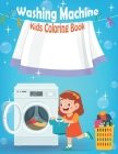 Washing Machine Kids Coloring Book: An Early Learning coloring book for kids Cover Image