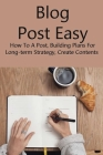 Blog Post Easy: How To A Post, Building Plans For Long-term Strategy, Create Contents: Write The Perfect Blog Cover Image