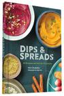 Dips & Spreads: 46 Gorgeous and Good-for-You Recipes Cover Image