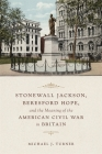 Stonewall Jackson, Beresford Hope, and the Meaning of the American Civil War in Britain Cover Image
