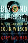 Beyond the Robot: The Life and Work of Colin Wilson Cover Image