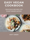 Easy Vegan Cookbook: Delicious Recipes for Plant-Based Eating Cover Image