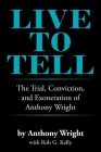 Live to Tell: The Trial, Conviction, and Exoneration of Anthony Wright Cover Image