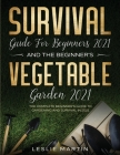 Survival Guide for Beginners 2021 And The Beginner's Vegetable Garden 2021: The Complete Beginner's Guide to Gardening and Survival in 2021 (2 Books I Cover Image