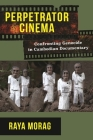 Perpetrator Cinema: Confronting Genocide in Cambodian Documentary (Nonfictions) Cover Image