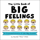 The Little Book of Big Feelings: An Illustrated Exploration of Life's Many Emotions Cover Image