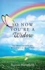 So Now You're a Widow: Tips, Advice, and Stories from Widows to Widows Cover Image