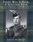 There Was a Piper, a Scottish Piper: Memoirs of Pipe Major John T. MacKenzie Cover Image