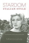 Stardom, Italian Style: Screen Performance and Personality in Italian Cinema (New Directions in National Cinemas) Cover Image