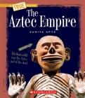 The Aztec Empire (A True Book: Ancient Civilizations) Cover Image