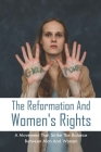The Reformation And Women's Rights: A Movement That Strike The Balance Between Man And Women: Modern Feminism Cover Image
