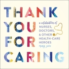 Thank You for Caring: A Celebration of Nurses, Doctors, and Other Health-Care Heroes Cover Image