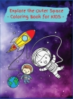 Explore the Outer Space: Activity Book for Children, 20 Coloring Designs, Ages 2-4, 4-8. Easy, Large picture for coloring center aroung space e Cover Image