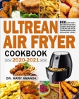 Ultrean Air Fryer Cookbook 2020-2021: 800 Easy Tasty Air Fryer Recipes Cooked with Your Ultrean Air Fryer for Beginners and Advanced Users Cover Image