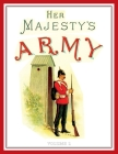 Her Majesty's Army 1888: A Descripitive Account of the various regiments now comprising the Queen's Forces & Indian and Colonial Forces; VOLUME Cover Image