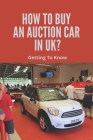 How To Buy An Auction Car In UK?: Getting To Know: How To Buy A Used Car From An Auction Cover Image