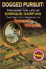 Dogged Pursuit: Tracking The Life of Enrique Garfias, The First City Marshal of Phoenix Arizona Cover Image