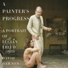 A Painter's Progress: A Portrait of Lucian Freud Cover Image