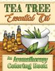 Tea Tree Essential Oil: An Aromatherapy Adult Coloring Book Cover Image