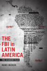 The FBI in Latin America: The Ecuador Files (Radical Perspectives) Cover Image