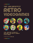 The 100 Greatest Retro Videogames: The Inside Stories Behind the Best Games Ever Made Cover Image